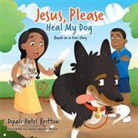 Jesus, Please Heal My Dog: Based on a True Story