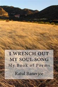 I Wrench Out My Soul Song