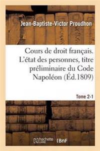 Cours de Droit Francais. L'Etat Des Personnes, Titre Preliminaire Du Code Napoleon Tome 2-1