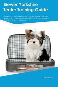 Biewer Yorkshire Terrier Training Guide Biewer Yorkshire Terrier Training Includes