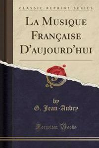 La Musique Fran�aise d'Aujourd'hui (Classic Reprint)