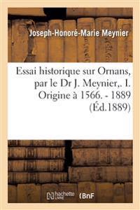 Essai Historique Sur Ornans, Par Le Dr J. Meynier, . I. Origine   1566. - 1889