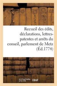 Recueil Des Edits, Declarations, Lettres-Patentes Et Arrets Du Conseil, Parlement de Metz