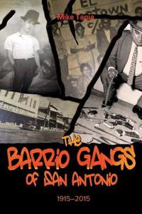 The Barrio Gangs of San Antonio 1915-2015