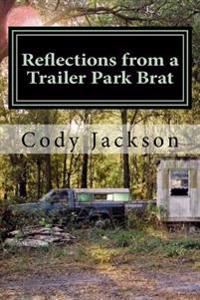 Reflections from a Trailer Park Brat: A Collection of Writings