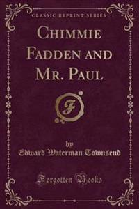Chimmie Fadden and Mr. Paul (Classic Reprint)