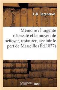 Memoire: L'Urgente Necessite Et Le Moyen de Nettoyer, Restaurer, Assainir Le Port de Marseille