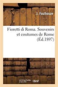 Fioretti Di Roma. Souvenirs Et Coutumes de Rome