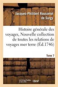 Histoire Generale Des Voyages, Ou Nouvelle Collection de Toutes Les Relations de Voyages Tome 7