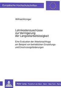 Lohnkostenzuschuesse Zur Verringerung Der Langzeitarbeitslosigkeit: Eine Evaluation Der Arbeitsnachfrage Am Beispiel Von Betrieblichen Einstellungs- U