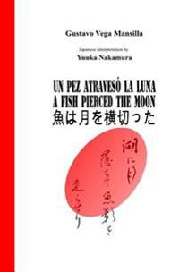 Un Pez Atraveso La Luna: A Fish Pierced the Moon (Spanish, English and Japanese Edition)