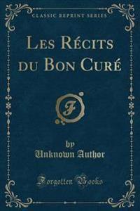 Les R�cits Du Bon Cur� (Classic Reprint)