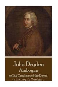 John Dryden - Amboyna: Or the Cruelities of the Dutch to the English Merchants