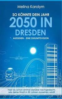 So könnte dein Jahr 2050 in Dresden aussehen - Eine Zukunftsvision