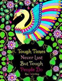 Tough Times Never Last Inspirational Coloring Quotes: An Adult Coloring Book
