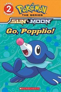 Go, Popplio! (Pokemon Alola: Level 2 Reader)