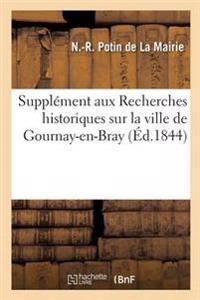 Supplement Aux Recherches Historiques Sur La Ville de Gournay-En-Bray
