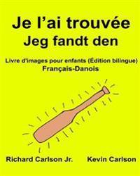 Je L'Ai Trouvee Jeg Fandt Den: Livre D'Images Pour Enfants Francais-Danois (Edition Bilingue)