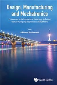 Design, Manufacturing And Mechatronics - Proceedings Of The International Conference On Design, Manufacturing And Mechatronics (Icdmm2016)