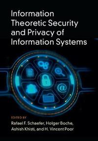 Information Theoretic Security and Privacy of Information Systems