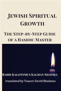 Jewish Spiritual Growth: The Step-By-Step Guide of a Hasidic Master