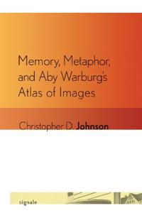 Memory, Metaphor, and Aby Warburg's Atlas of Images