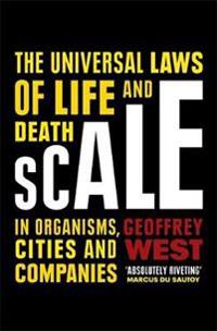 Scale - the universal laws of life and death in organisms, cities and compa