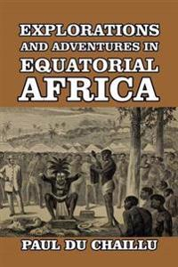 Explorations and Adventures in Equatorial Africa