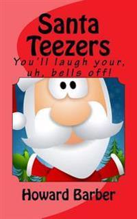 Santa Teezers: You'll Laugh Your, Uh, Bells Off!