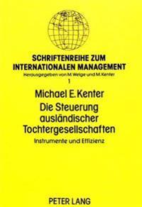 Die Steuerung Auslaendischer Tochtergesellschaften: Instrumente Und Effizienz