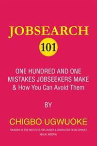 Jobsearch 101: 101 Mistakes Jobseekers Make and How You Can Avoid Them