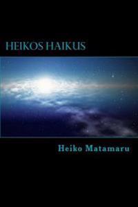 Heikos Haikus: Ein Gedichtband Mit 100 Haikus