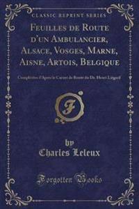 Feuilles de Route D'Un Ambulancier, Alsace, Vosges, Marne, Aisne, Artois, Belgique