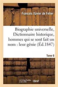 Biographie Universelle, Dictionnaire Historique, Hommes Qui Se Sont Fait Un Nom: Leur Genie Tome 6