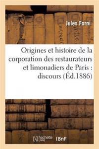 Origines Et Histoire de La Corporation Des Restaurateurs Et Limonadiers de Paris: Discours