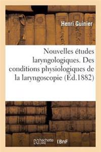 Nouvelles Etudes Laryngologiques. Des Conditions Physiologiques de La Laryngoscopie
