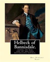 Helbeck of Bannisdale. by: Mrs. Humphry Ward: Helbeck of Bannisdale Is a Novel by Mary Augusta Ward, First Published in 1898. It Was One of Her F