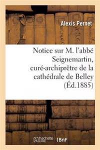 Notice Sur M. l'Abb� Seignemartin, Cur�-Archipr�tre de la Cath�drale de Belley