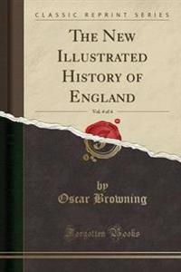 The New Illustrated History of England, Vol. 4 of 4 (Classic Reprint)