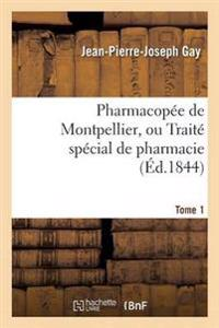 Pharmacop e de Montpellier, Ou Trait  Sp cial de Pharmacie Tome 1