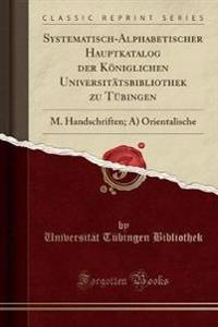 Systematisch-Alphabetischer Hauptkatalog Der Koniglichen Universitatsbibliothek Zu Tubingen
