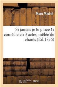 Si Jamais Je Te Pince !: Comedie En 3 Actes, Melee de Chants