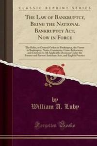 The Law of Bankruptcy, Being the National Bankruptcy ACT, Now in Force
