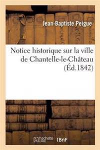 Notice Historique Sur La Ville de Chantelle-Le-Cha[teau