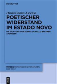 Poetischer Widerstand Im Estado Novo: Die Dichtung Von Sophia de Mello Breyner Andresen