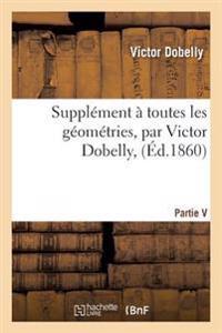 Supplement a Toutes Les Geometries, Par Victor Dobelly,