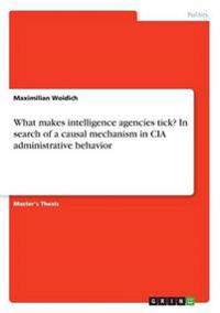 What Makes Intelligence Agencies Tick? in Search of a Causal Mechanism in CIA Administrative Behavior