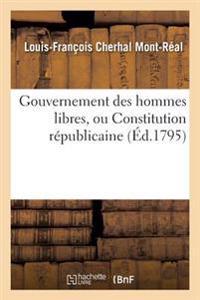 Gouvernement Des Hommes Libres, Ou Constitution R�publicaine.