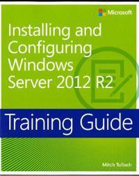 Training Guide Installing and Configuring Windows Server 2012 R2 (McSa): McSa 70-410