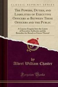 The Powers, Duties, and Liabilities of Executive Officers as Between These Officers and the Public